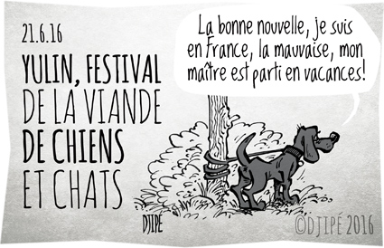 abandon, animal, caricatures, chat, chien, Chine, dessin de presse, dessin satirique, dessinateur, Djipé, festival, humour noir, massacre, viande, Yulin,