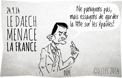 caricatures, coalition internationale, DAESH, dessin de presse, dessinateur, djihadiste, Djipé, État islamique, France, humour, humour noir, Irak, Manuel Valls, menace, sécurité nationale, Syrie,